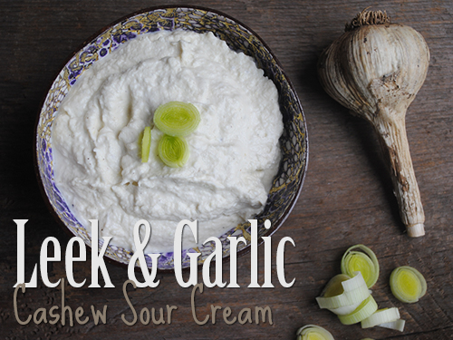 Leek & Garlic Cashew Sour Cream