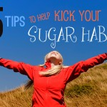 5 Tips To Help You Kick Your Sugar Habit